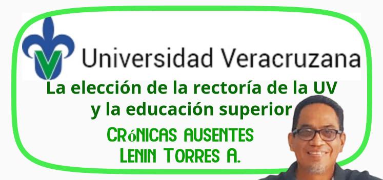 La elección de la rectoría de la UV y La educación superior|Crónicas Ausentes|Lenin Torres Antonio