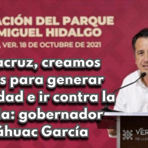 En Veracruz, creamos espacios para generar tranquilidad e ir contra la violencia: gobernador Cuitláhuac García